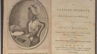 In 1773 Phillis Wheatley published her first and what was to be her only book of poetry. After failing to find a publisher in the colonies, Selina Hastings, the countess […]
